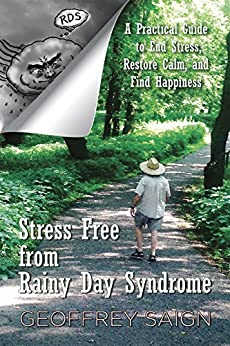 Stress Free from Rainy Day Syndrome: A Practical Guide to End Stress, Restore Calm, and Find Happiness by [Saign, Geoffrey]