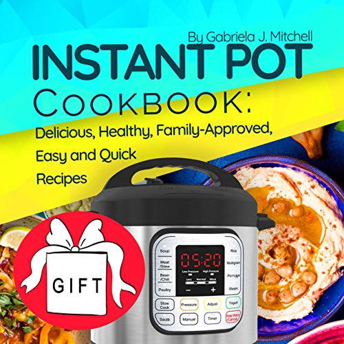 Instant Pot Cookbook: Delicious, Healthy, Family-Approved, Easy and Quick Recipes for Electric Pressure Cooker by Gabriela J. Mitchell