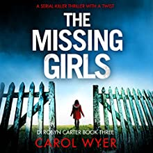 The Missing Girls: Detective Robyn Carter Crime Thriller Series, Book 3 Audiobook by Carol Wyer Narrated by Emma Newman
