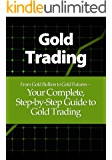 Gold Trading: From Gold Bullion to Gold Futures—Your Complete, Step-by-Step Guide to Gold Trading