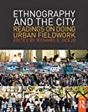 Ethnography and the City: Readings on Doing Urban Fieldwork (The Metropolis and Modern Life), , 0415808383