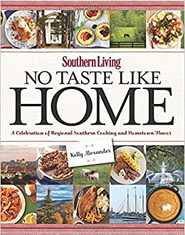 southern living no taste like home a celebration of regional