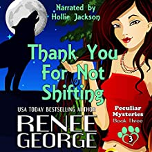 Thank You for Not Shifting: Peculiar Mysteries, Book 3 Audiobook by Renee George Narrated by Hollie Jackson