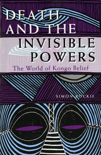 Death and the Invisible Powers: The World of Kongo Belief (Republic Of Religion Congo)