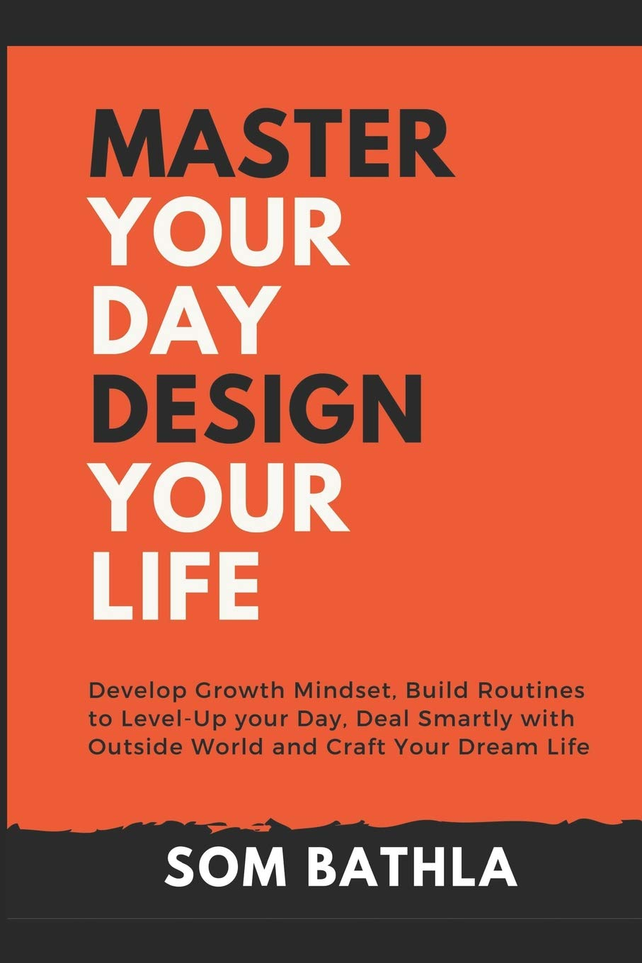 Download Master Your Day - Design Your Life: Develop Growth Mindset, Build Routines to Level-Up your Day, Deal Smartly with Outside World and Craft Your Dream Life pdf