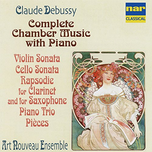 (Debussy: Complete Chamber Music with Piano, Violin Sonata, Cello Sonata, Rapsodie for Clarinet and Saxophone, Piano Trio, Pièces)