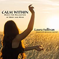 CALM WITHIN: MUSIC FOR RELAXATION OF BODY & MIND