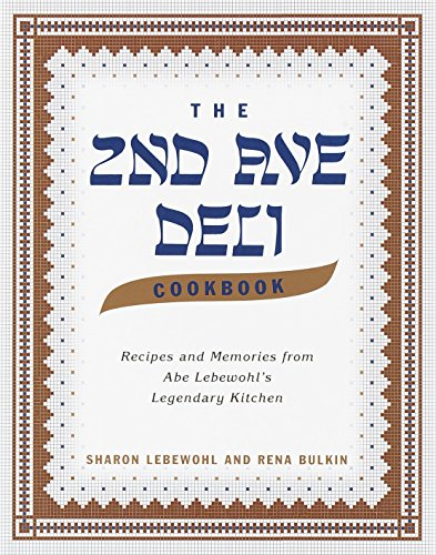 The 2nd Ave Deli Cookbook: Recipes and Memories from Abe Lebewohl's Legendary Kitchen by Sharon Lebewohl, Rena Bulkin