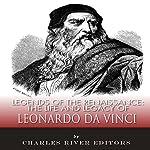 Legends of the Renaissance: The Life and Legacy of Leonardo da Vinci |  Charles River Editors