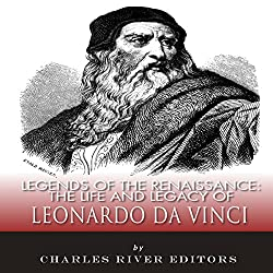 Legends of the Renaissance: The Life and Legacy of Leonardo da Vinci