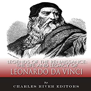 Legends of the Renaissance: The Life and Legacy of Leonardo da Vinci Audiobook