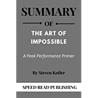 Summary Of The Art of Impossible By Steven Kotler: A Peak Performance Primer (English Edition)