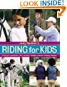 Judy Richter's Riding for Kids: Stable Care, Equipment, Tack, Clothing, Longeing, Lessons, Jumping, Showing