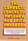 The Complete Concrete, Masonry, and Brick Handbook, Jeannette T. Adams, 0668043407