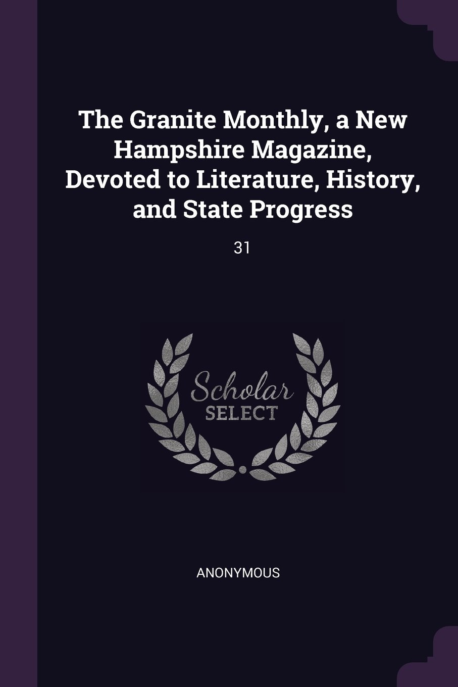 Read Online The Granite Monthly, a New Hampshire Magazine, Devoted to Literature, History, and State Progress: 31 ebook