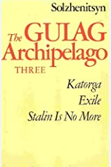The Gulag Archipelago, 1918-1956: An Experiment in Literary Investigation, Vol. 3, Parts 5-7 Kindle Edition