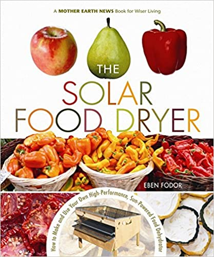 The Solar Food Dryer: How To Make And Use Your Own Low-cost, High Performance, Sun-powered Food Dehydrator Descargar PDF