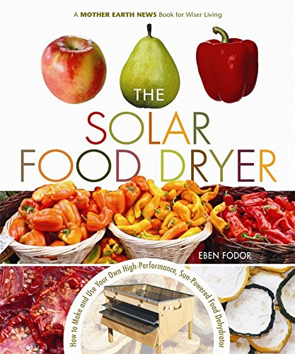 Sale!! The Solar Food Dryer: How to Make and Use Your Own Low-Cost, High Performance, Sun-Powered Fo...