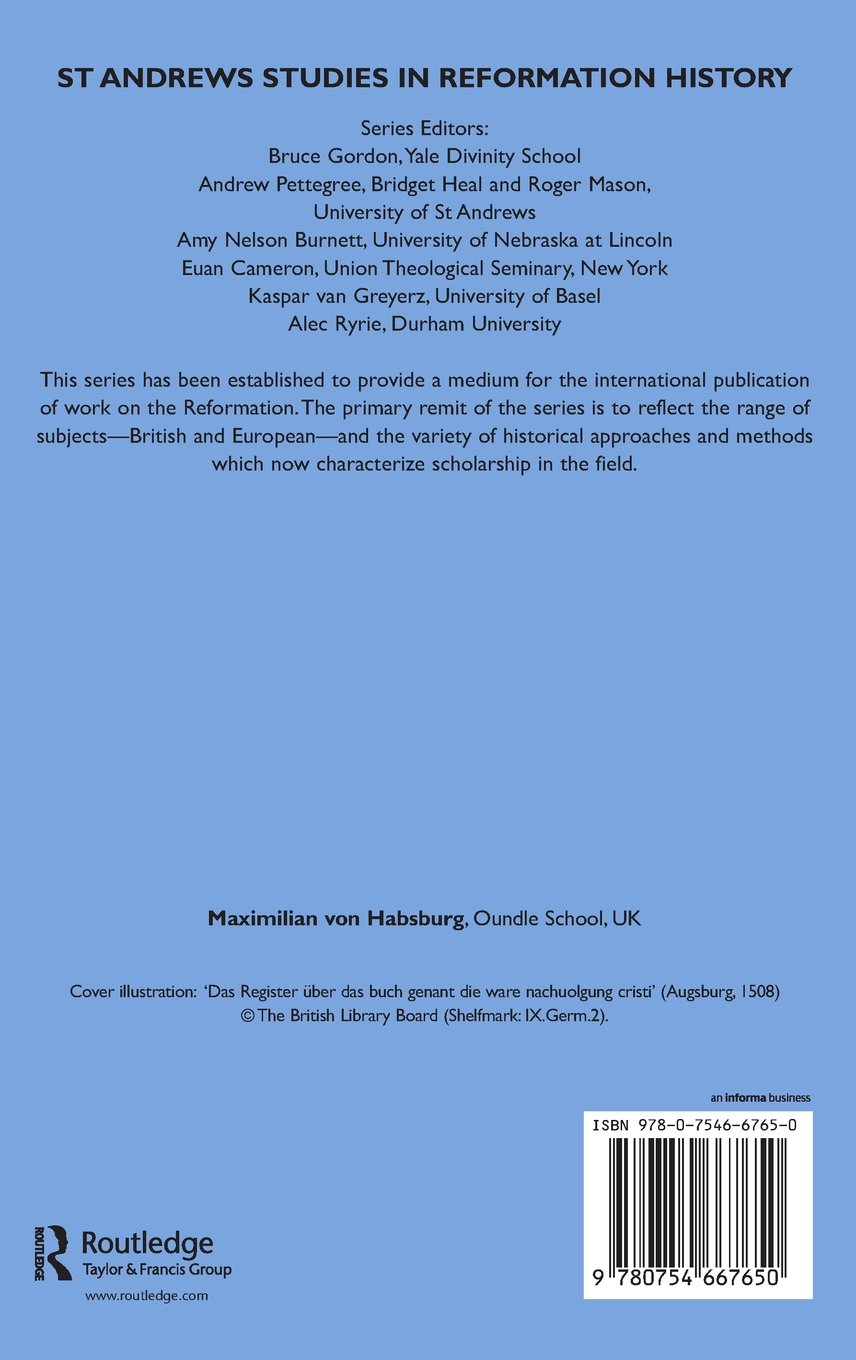 Catholic and Protestant Translations of the Imitatio Christi, 1425–1650: From Late Medieval Classic to Early Modern Bestseller (St. Andrews Studies in Reformation History)