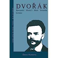 Dvorak: Romantic Music's Most Versatile Genius (Unlocking the Masters Series): 5