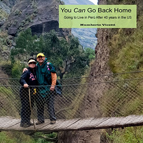 You Can Go Back Home: Going to Live in Peru after 40 Years in the US