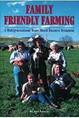 Family Friendly Farming: A Multi-Generational Home-Based Business Testament Paperback