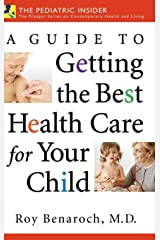 A Guide to Getting the Best Health Care for Your Child (Praeger Series on Contemporary Health & Living) Hardcover