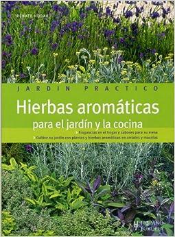 Hierbas aromaticas/ Aromatic Herbs: Para El Jardin Y La Cocina (Jardineria)