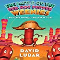 The Battle of the Red Hot Pepper Weenies Audiobook by David Lubar Narrated by David Lubar