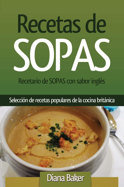 Recetas de Sopas: Recetario de Sopas con sabor inglés. Una ...
