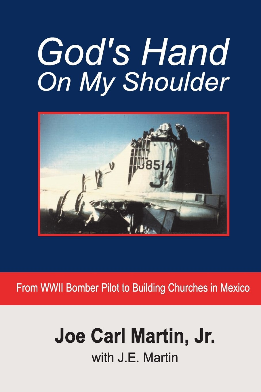 Read Online God's Hand on My Shoulder: From WWII Bomber Pilot to Building Churches in Mexico ebook