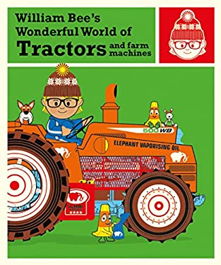 William Bee's Wonderful World of Tractors and Farm Machines (William Bee's Wonderful World)