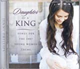 Daughter of a King: Songs for the 2007 Young Women