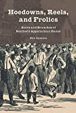 Hoedowns, Reels, and Frolics: Roots and Branches of Southern Appalachian Dance (Music in American Life)
