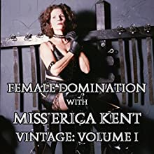 Female Domination with Miss Erica Kent: Vintage, Vol. I Audiobook by Miss Miss Erica Kent Narrated by Miss Miss Erica Kent