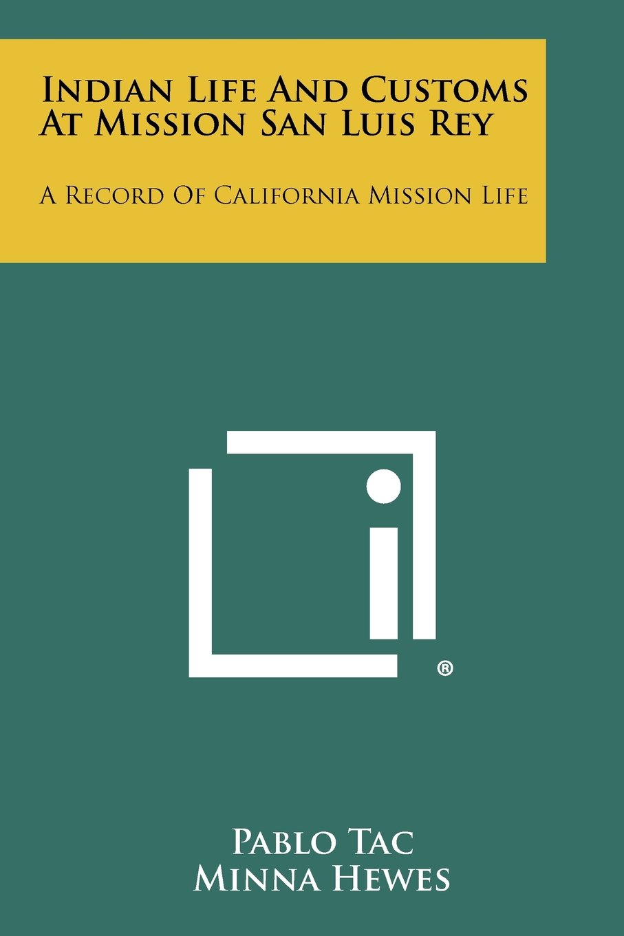 Indian Life And Customs At Mission San Luis Rey: A Record Of California Mission Life pdf