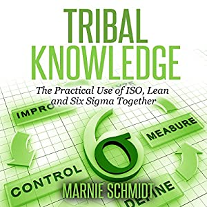 Tribal Knowledge - The Practical Use of ISO, Lean and Six Sigma Together Audiobook