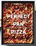 Perfect Pan Pizza: Square Pies to Make at Home, from Roman, Sicilian,