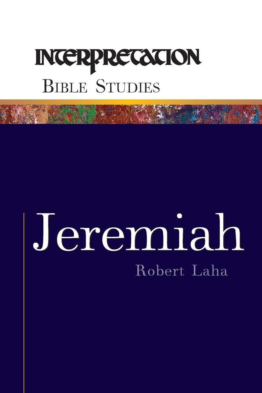 Jeremiah (Interpretation Bible Studies): Robert Laha: 9780664225810:  Amazon.com: Books
