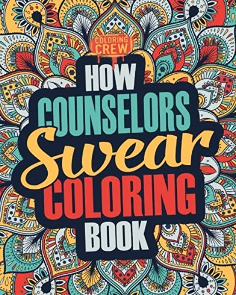 - Amazon.com: How Counselors Swear Coloring Book: A Funny, Irreverent, Clean  Swear Word Counselor Coloring Book Gift Idea (Counselor Coloring Books)  (Volume 1) (9781986898515): Coloring Crew: Books