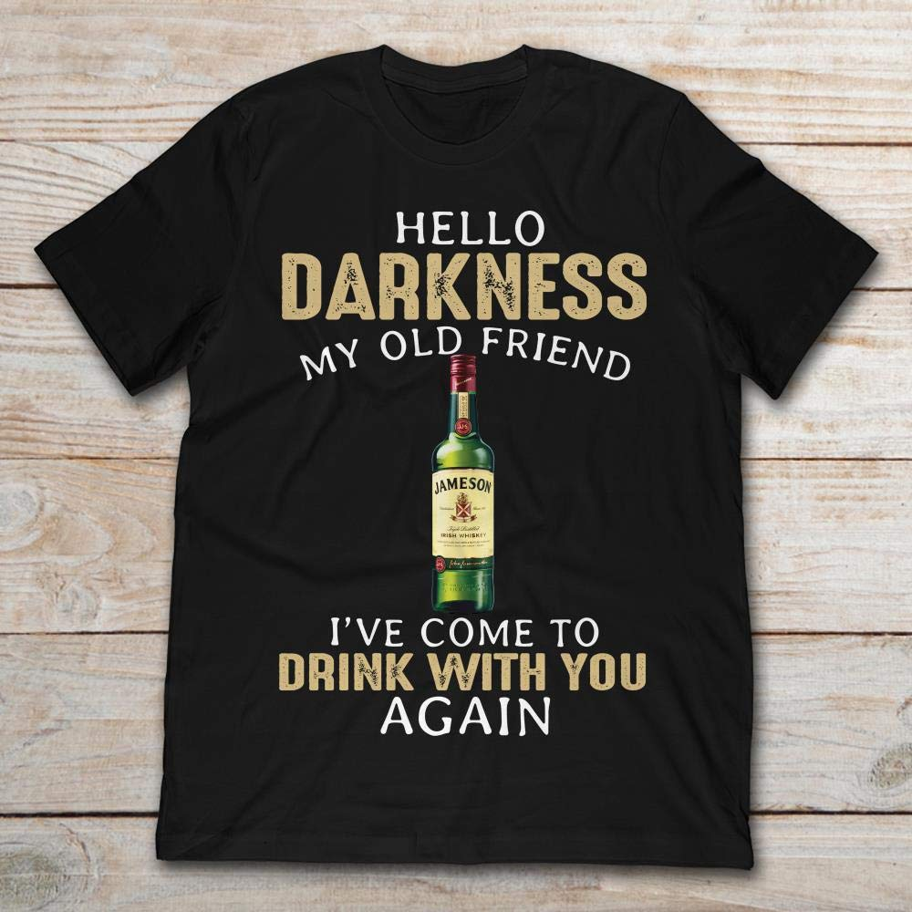 Hello Darkness My Old Friend I've Come To Drink With You Again Jameson Whisky. Shirts