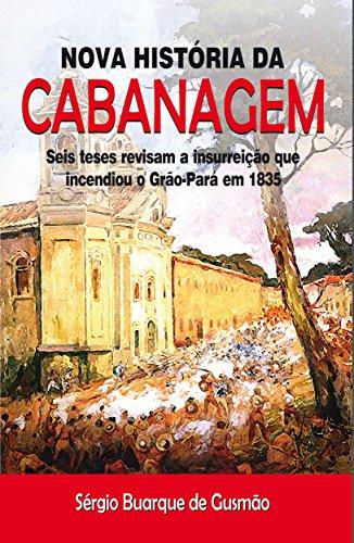 Nova História da Cabanagem: Seis teses revisam a insurreição que incendiou o Grão-Pará em 1835