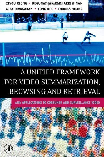 A Unified Framework for Video Summarization, Browsing & Retrieval: with Applications to Consumer and Surveillance Video 1st Edition ( Hardcover ) by Xiong, Ziyou; Radhakrishnan, Regunathan; Divakaran, Ajay; Ru pulished by Academic Press