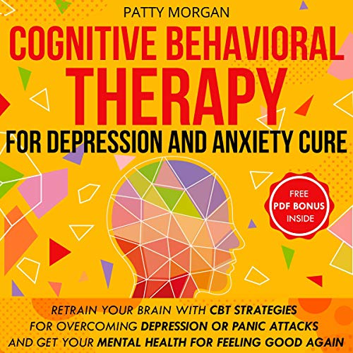 Pdf Health Cognitive Behavioral Therapy for Depression and Anxiety Cure: Retrain Your Brain with CBT Strategies for Overcoming Depression or Panic Attacks and Get Your Mental Health for Feeling Good Again