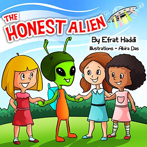 "Children's books : "" The Honest Alien "",( Illustrated Picture Book for ages 2-8. Teaches your kid the value of telling the truth) Beginner readers,Bedtime story,Social skills for k"