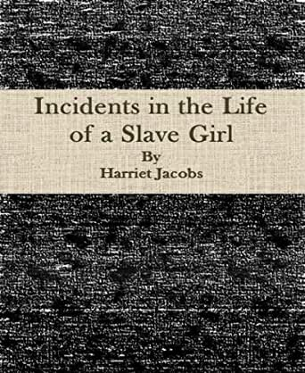 the literary techniques in incidents in the life of a slave girl by harriet jacobs Born a slave in edenton, north carolina in 1813 incidents in the life of a slave girl jacobs, harriet, incidents in the life of a slave girl.