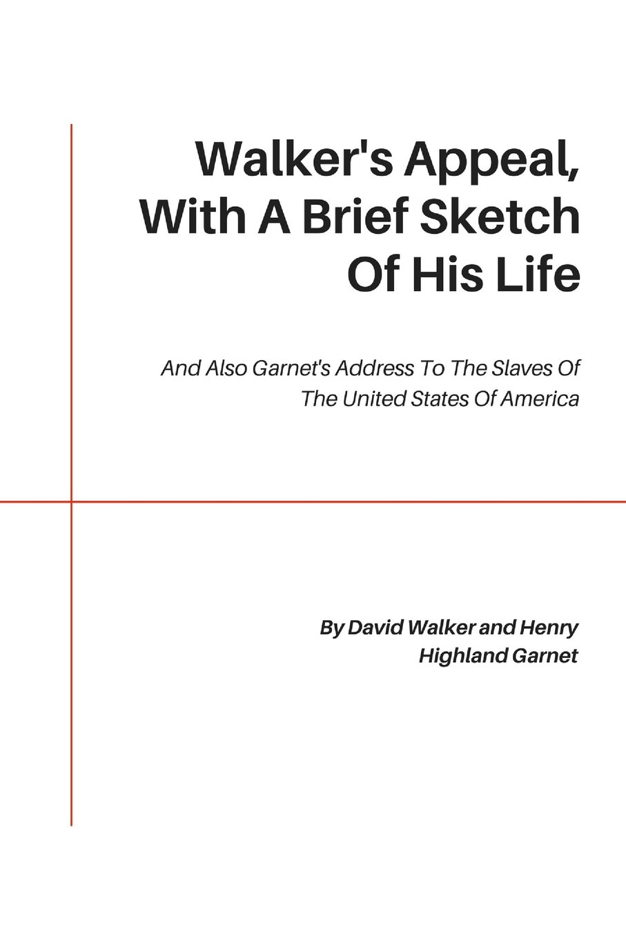 Walker S Appeal With A Brief Sketch Of His Life And Also Garnet S