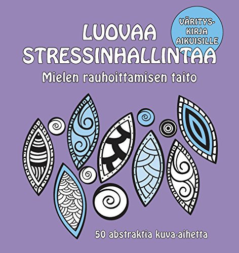 Luovaa stressinhallintaa - Mielen rauhoittamisen taito: 50 abstraktia kuva-aihetta (Finnish Edition) by Luscious