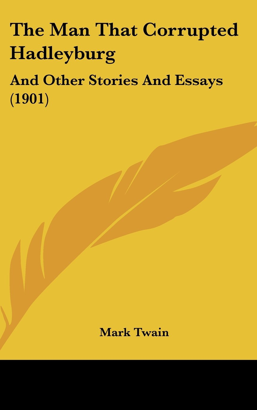 Read Online The Man That Corrupted Hadleyburg: And Other Stories And Essays (1901) pdf epub