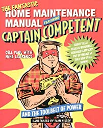 The Fantastic Home Maintenance Manual: Featuring Captain Competent and the Toolbelt of Power
